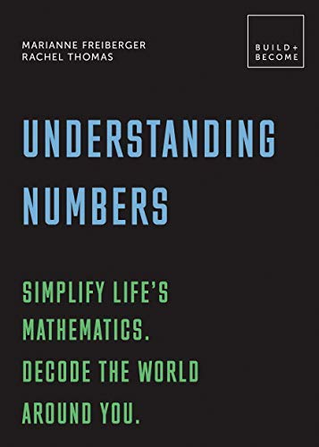 Understanding Numbers: Simplify life's mathematics. Decode the world around you. (BUILD+BECOME) (English Edition)