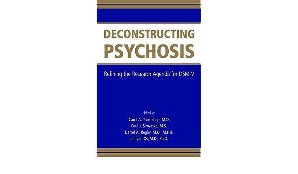 Deconstructing Psychosis Refining The Research Agenda For DSM V Amazoncouk Carol A Tamminga Paul J Sirovatka Darrel Regier