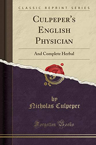 Culpeper's English Physician: And Complete Herbal (Classic Reprint) por Nicholas Culpeper