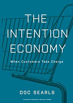 The Intention Economy: When Customers Take Charge by [Searls, Doc]