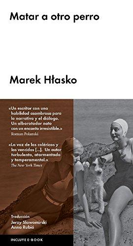 Matar a otro perro por Marek Hlasko