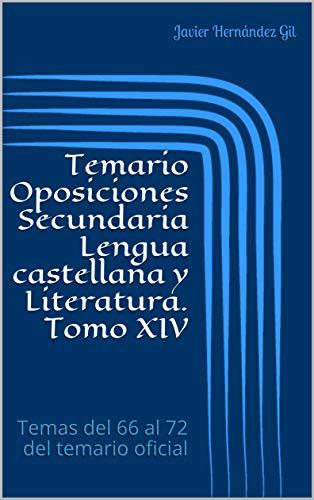 Temario Oposiciones Secundaria Lengua castellana y Literatura. Tomo XIV: Temas del 66 al 72 del temario oficial por Javier Hernández Gil