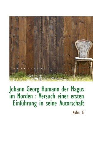 Johann Georg Hamann Der Magus Im Norden: Versuch Einer Ersten Einf Hrung in Seine Autorschaft