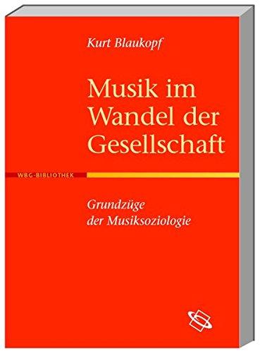 Musik im Wandel der Gesellschaft: Grundzüge der Musiksoziologie
