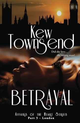 Betrayal (Part Five) London Series Affairs of the Heart