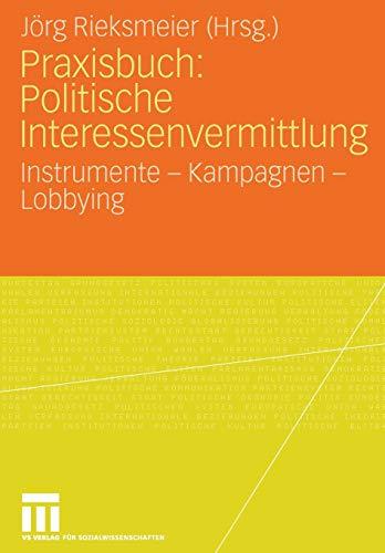 Praxisbuch: Politische Interessenvermittlung: Instrumente - Kampagnen - Lobbying (German Edition)