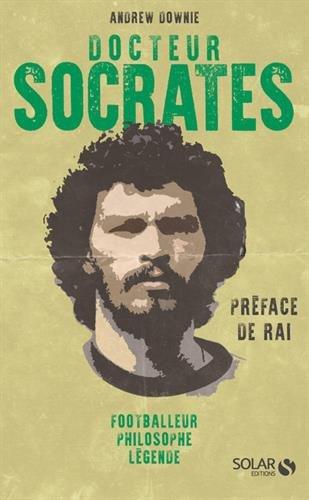 Docteur Socrates : Footballeur, philosophe, légende par Andrew DOWNIE