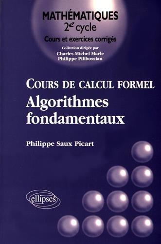 Cours de calcul formel: Algorithmes fondamentaux par Philippe Saux Picart