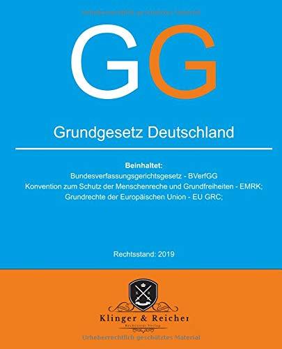 Grundgesetz GG Deutschland: beinhaltet: Konvention zum Schutz der Menschenrechte und Grundfreiheiten - EMRK; Grundrechte der Europäischen Union - GRC; uvm. (Rechtsstand 2019, Band 1)
