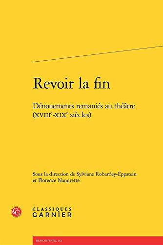 Revoir la fin : Dénouements remaniés au théâtre (XVIIIe-XIXe siècles)