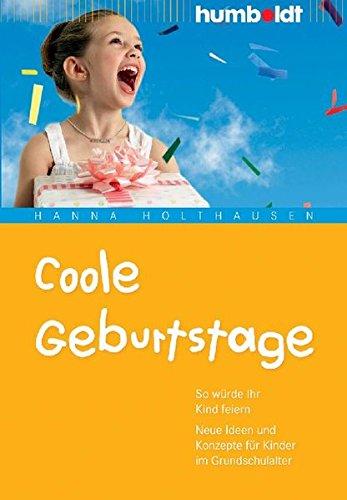 o würde Ihr Kind feiern. Neue Ideen und Konzepte für Kinder im Grundschulalter (humboldt - Eltern & Kind) (Glückliche Geburtstage)