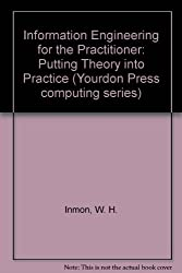 Information Engineering for the Practitioner: Putting Theory into Practice (Yourdon Press computing series) by William H. Inmon (1988-10-05)