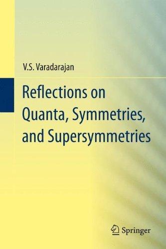 Reflections on Quanta, Symmetries, and Supersymmetries by Veeravalli Seshadri Varadarajan (2011-05-30)