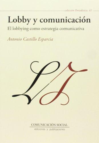 Lobby y comunicación: el lobbying como estrategia comunicativa (Periodística)