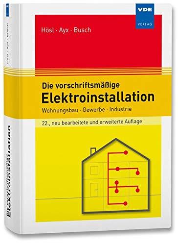 Die vorschriftsmäßige Elektroinstallation: Wohnungsbau · Gewerbe · Industrie -