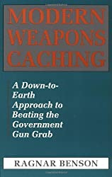 Modern Weapons Caching: A Down-To-Earth Approach To Beating The Government Gun Grab by Ragnar Benson (1990-11-01)