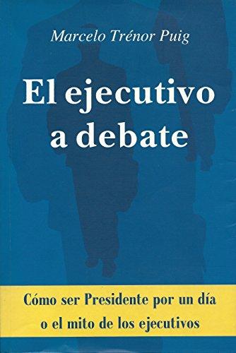 El ejecutivo a debate: Cómo ser Presidente por un día o el mito de los ejecutivos por Marcelo Trénor Puig