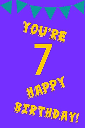 You're 7 Happy Birthday!: Yellow Purple - Seven 7 Yr Old Girl Journal Ideas Notebook - Gift Idea for 7th Happy Birthday Present Note Book Preteen ... Stocking Stuffer Filler [Lingua Inglese]