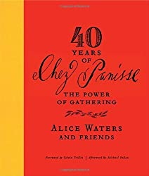 40 Years of Chez Panisse: The Power of Gathering by Alice Waters (2011-08-23)