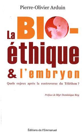 La bioéthique et l'embryon : Quels enjeux après la controverse du Téléthon ? par Pierre-Olivier Arduin