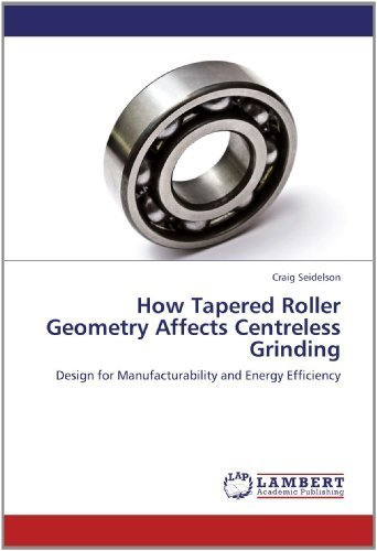 How Tapered Roller Geometry Affects Centreless Grinding: Design for Manufacturability and Energy Efficiency by Seidelson, Craig (2012) Paperback par Craig Seidelson