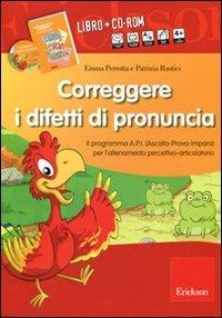 Correggere i difetti di pronuncia. Il programma A.P.I. (Ascolta-Prova-Impara) per l'allenamento percettivo-articolatorio. CD-ROM. Con libro