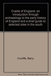 Cradle of England: an introduction through archaeology to the early history of England and a brief guide to selected sites in the south
