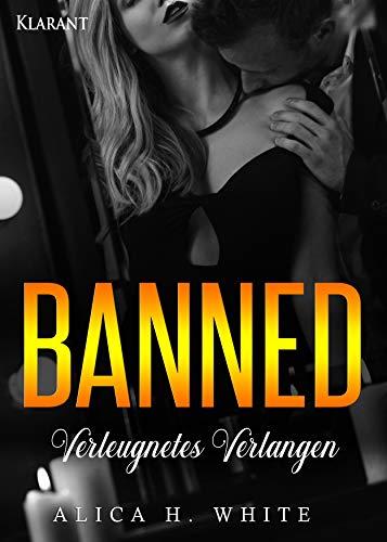 Banned. Verleugnetes Verlangen von [White, Alica H.]