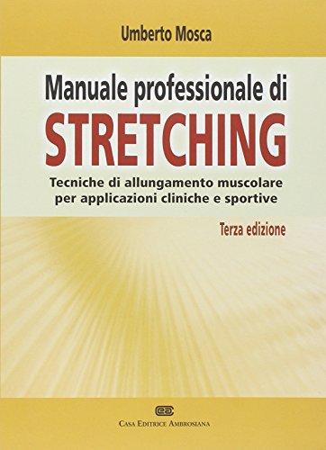 Manuale professionale di Stretching. Tecniche di allungamento muscolare per applicazioni cliniche e sportive