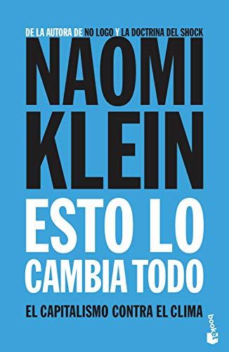 Esto lo cambia todo: El capitalismo contra el clima (Divulgación) por Naomi Klein