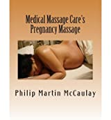 [ MEDICAL MASSAGE CARE'S PREGNANCY MASSAGE ] BY McCaulay, Philip Martin ( AUTHOR )Dec-21-2012 ( Paperback )