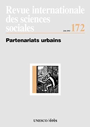 Revue internationale des sciences sociales N° 172 Juin 2002 : Partenariats urbains par Collectif