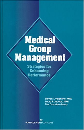 Medical Group Management: Strategies For Enhancing Performance by Steven T. Valentine (2002-12-31)