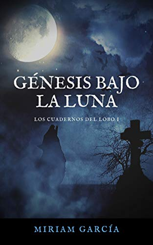 GÉNESIS BAJO LA LUNA (Los cuadernos del lobo nº 1) eBook: García ...