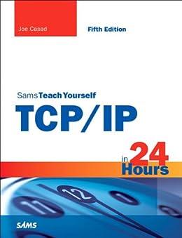 Sams Teach Yourself TCP/IP in 24 Hours (Sams Teach Yourself -- Hours) by [Casad, Joe]