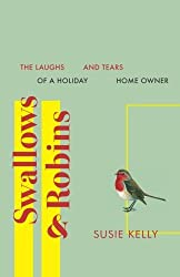 Swallows & Robins: The Laughs And Tears Of A Holiday Home Owner by Susie Kelly (2015-06-05)