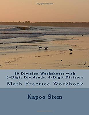 30 Division Worksheets with 5-Digit Dividends, 4-Digit Divisors: Math Practice Workbook: Volume 14 (30 Days Math Division Series) from CreateSpace Independent Publishing Platform