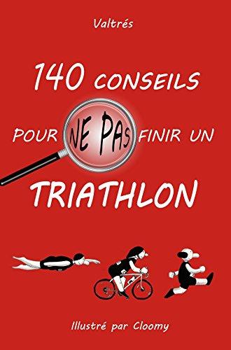 140 conseils pour ne pas finir un triathlon