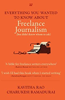 EVERYTHING YOU WANTED TO KNOW ABOUT FREELANCE JOURNALISM by [RAMADURAI, CHARUKESI, KAVITHA RAO]