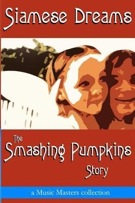 [(Siamese Dreams: The Smashing Pumpkins Story)] [Author: Music Masters] published on (November, 2014)