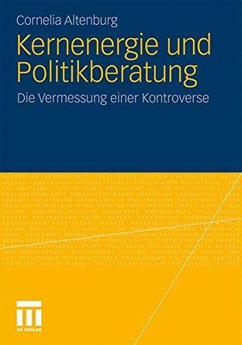 Kernenergie und Politikberatung: Die Vermessung Einer Kontroverse (German Edition)