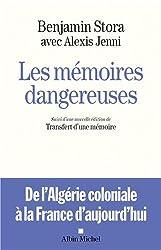Les mémoires dangereuses : de l'Algérie coloniale à la France d'aujourd'hui suivi d'une nouvelle édition de Transfert d'une mémoire