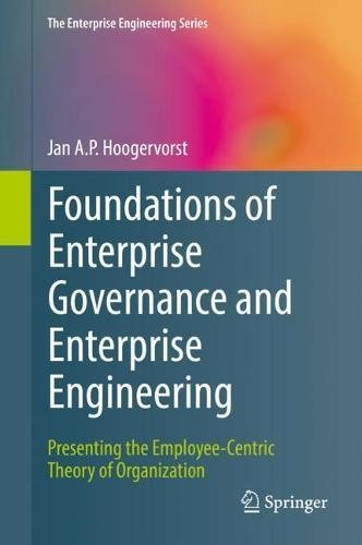 Foundations of Enterprise Governance and Enterprise Engineering: Presenting the Employee-Centric Theory of Organization (The Enterprise Engineering - B Science Computer Ap