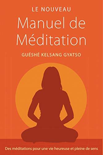 Le Nouveau Manuel de méditation: Des méditations pour une vie heureuse et pleine de sens par Guéshé Kelsang Gyatso