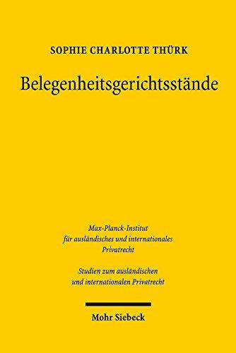Belegenheitsgerichtsstände (Studien zum ausländischen und internationalen Privatrecht)