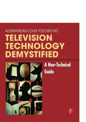 Television Technology Demystified: A Non-technical Guide by Aleksandar Louis Todorovic (2006-01-18)