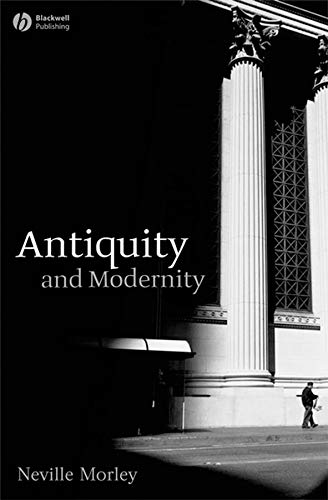 Antiquity and Modernity (Classical Receptions) por Neville Morley