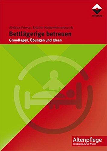 Bettlägerige betreuen: Grundlagen, Übungen, Ideen (Altenpflege)