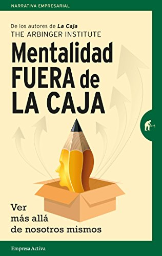 Mentalidad fuera de la caja (Gestión del conocimiento) por The Arbinger Institute