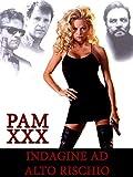 Pam XXX - Indagine ad alto rischio